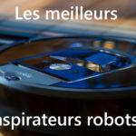 Les meilleurs aspirateurs robots en fonction de votre budget - Home Robots